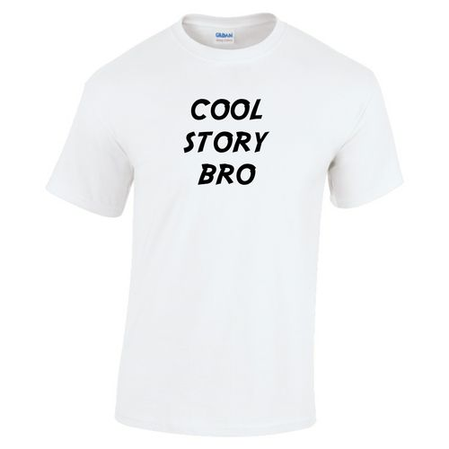 Cool Story Bro T-shirt - Various colours