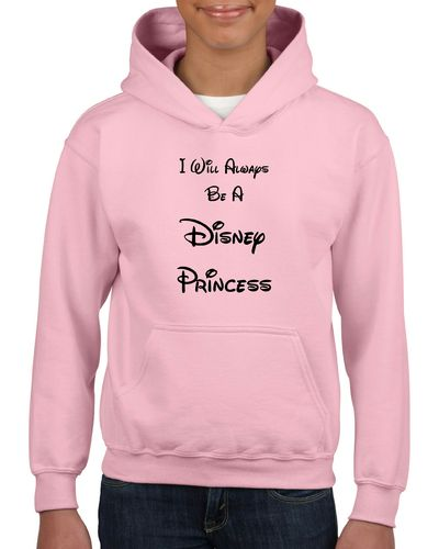 I Will Always Be A Disney Princess Hoodie