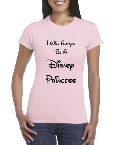 I Will Always Be A Disney Princess Ladies T-shirt