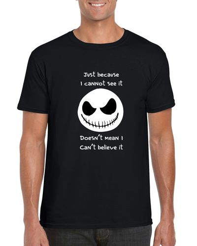 Jack Skellington Just Because I Cannot See It T-shirt