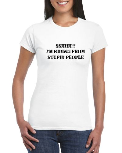 I'm Hiding From Stupid People Ladies T-shirt